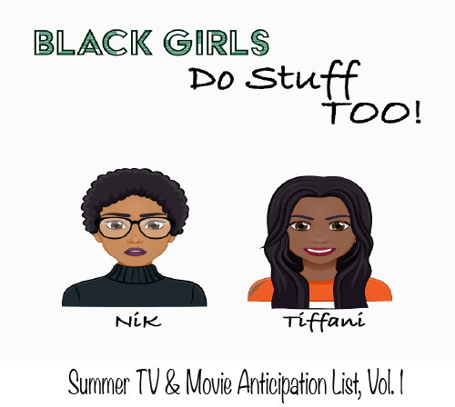 Summer Anticipation TV & Movie List, Vol. 1